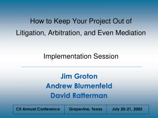 How to Keep Your Project Out of Litigation, Arbitration, and Even Mediation Implementation Session