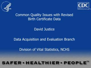 Common Quality Issues with Revised Birth Certificate Data David Justice