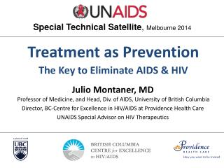 Julio Montaner, MD  Professor of Medicine, and Head, Div. of AIDS, University of British Columbia