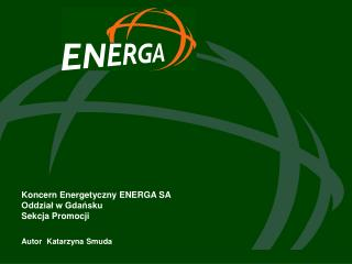 Koncern Energetyczny ENERGA SA Oddział w Gdańsku Sekcja Promocji