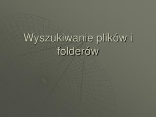 Wyszukiwanie plik�w i folder�w