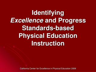 Identifying  Excellence and Progress Standards-based  Physical Education Instruction