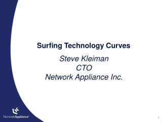Surfing Technology Curves Steve Kleiman CTO Network Appliance Inc.