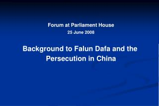 Forum at Parliament House 25 June 2008 Background to Falun Dafa and the  Persecution in China