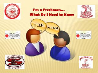 I'm a Freshman…        What Do I Need to Know