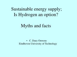 Sustainable energy supply;  Is Hydrogen an option? Myths and facts