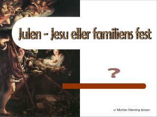Julen - Jesu eller familiens fest