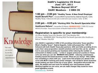 "DAHU's Legislative CE Event June 15 th , 2011 ""Brokers Beyond 2014""  DAHU Members -  3 HRS CE"