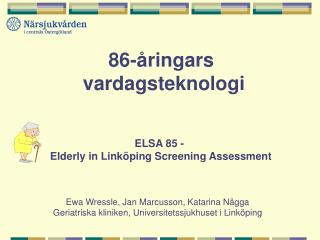 ELSA 85 -  Elderly in Linköping Screening Assessment