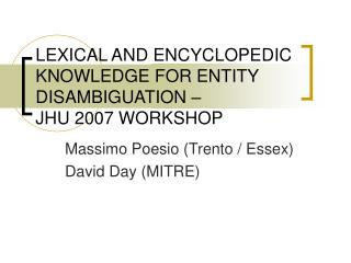 LEXICAL AND ENCYCLOPEDIC KNOWLEDGE FOR ENTITY DISAMBIGUATION –  JHU 2007 WORKSHOP