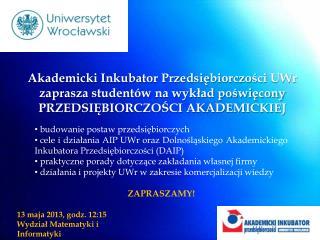 13 maja 2013, godz. 12:15 Wydział Matematyki i Informatyki