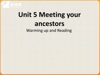 Unit 5 Meeting your ancestors