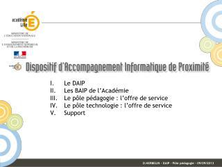 Le DAIP Les BAIP de l'Académie Le pôle pédagogie : l'offre de service