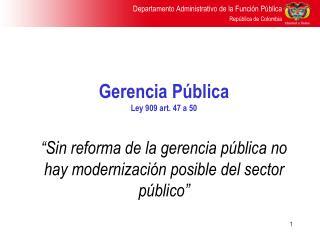 Gerencia P�blica Ley 909 art. 47 a 50