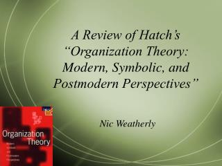 A Review of Hatch s  Organization Theory:   Modern, Symbolic, and Postmodern Perspectives