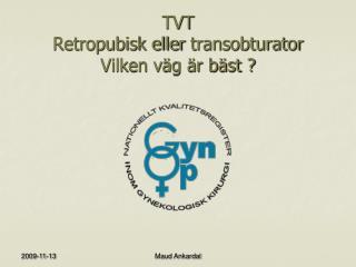TVT Retropubisk eller  transobturator Vilken väg är bäst ?