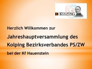 Herzlich Willkommen zur Jahreshauptversammlung des Kolping Bezirksverbandes PS/ZW