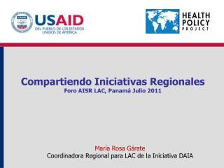 Compartiendo Iniciativas Regionales Foro AISR LAC, Panamá Julio 2011