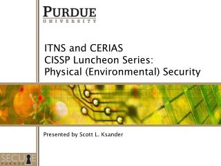 ITNS and CERIAS  CISSP Luncheon Series:   Physical (Environmental) Security