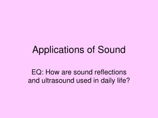 Applications of Sound