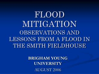 FLOOD MITIGATION OBSERVATIONS AND LESSONS FROM A FLOOD IN THE SMITH FIELDHOUSE