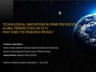 Professor James Byrne Director, Global Centre for Evidence-based Corrections and Sentencing