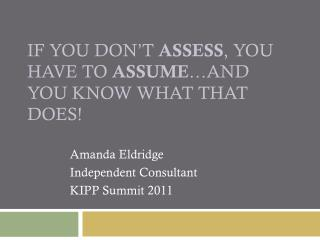 If you don't  Assess , you have to  Assume …and you know what THAT does!