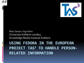 Using Fedora in the European Project TAS 3  to Handle Person-Related Information