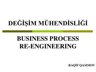 DEĞİŞİM MÜHENDİSLİĞİ BUSINESS PROCESS  RE-ENGINEERING