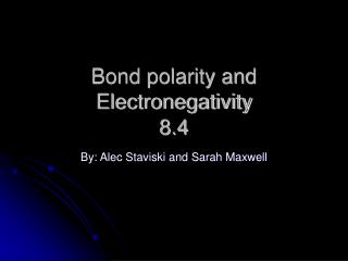 Bond polarity and Electronegativity 8.4