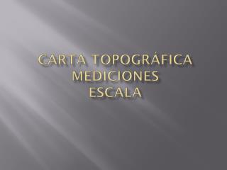 Carta topográfica Mediciones  escala