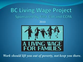 BC Living Wage Project Sponsored by First Call and CCPA