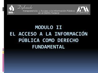 Modulo II El acceso a la información pública como derecho fundamental