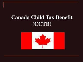 Canada Child Tax Benefit (CCTB)