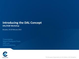 Introducing the DAL Concept DAL/DQR Workshop Brussels, 19-20 February 2013