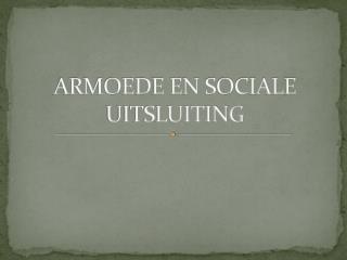 ARMOEDE EN SOCIALE UITSLUITING