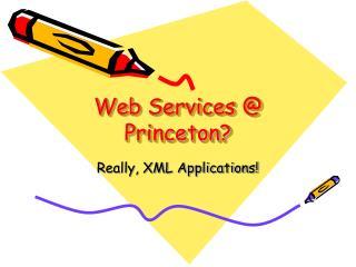 Web Services @ Princeton?