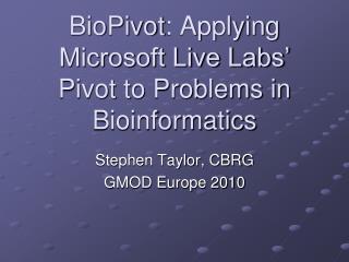 BioPivot : Applying Microsoft Live Labs' Pivot to Problems in Bioinformatics