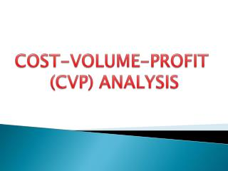 COST-VOLUME-PROFIT  (CVP) ANALYSIS
