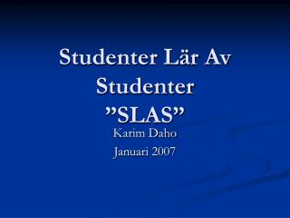 "Studenter Lär Av Studenter ""SLAS"""