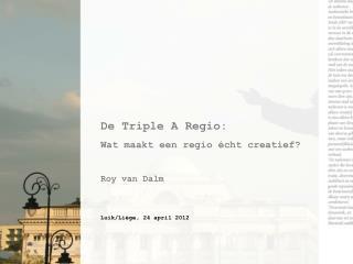 De Triple  A  Regio : Wat maakt een regio écht creatief ? Roy van  Dalm
