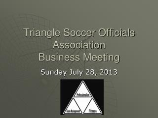 Triangle Soccer Officials Association  Business Meeting