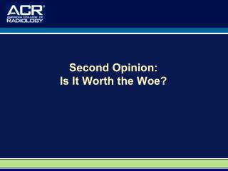 Second Opinion: Is It Worth the Woe?