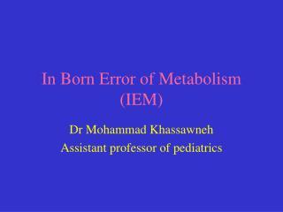 In Born Error of Metabolism IEM