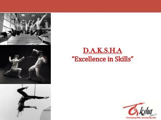 """D.A.K.S.H.A """"Excellence in Skills"""""""