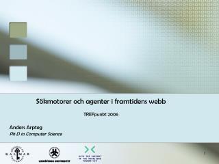 Sökmotorer och agenter i framtidens webb TREFpunkt 2006