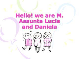 Hello!  we  are M. Assunta Lucia and Daniela
