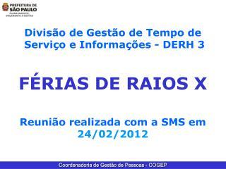 Divis�o de Gest�o de Tempo de  Servi�o e Informa��es - DERH 3 F�RIAS DE RAIOS X