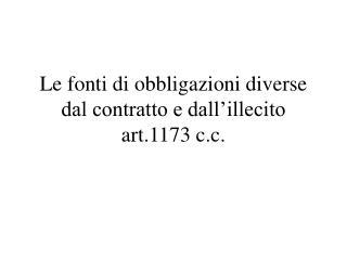 Le fonti di obbligazioni diverse dal contratto e dall'illecito art.1173 c.c.