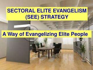 SECTORAL ELITE EVANGELISM (SEE) STRATEGY
